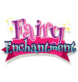 font design for word fairy enchantment in pink vector image vector image