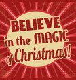 believe in the magic of christmas vintage grunge vector image