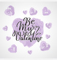 be my valentine greeting card calligraphy vector image