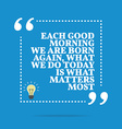 Inspirational motivational quote Each good morning vector image