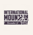 letter international mountain day with mountain vector image vector image