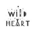 wild heart lettering boho inspirational vector image vector image