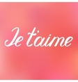 Je taime I love you in French Handwritten words vector image vector image