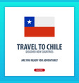 travel to chile discover and explore new vector image