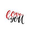 unique brushpen lettering i love you coligrafic vector image vector image