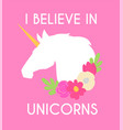 unicorn with horn and flowers i believe in vector image