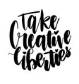 take creative liberties vector image