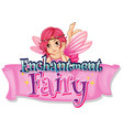font design for word fairy enchantment with fairy vector image vector image