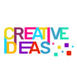 creative ideas text colored rainbow concept on vector image