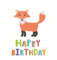 Happy Birthday greeting card with a cute fox vector image