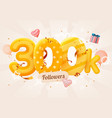 300k or 300000 followers thank you pink heart vector image vector image