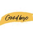 good bye quote handwritten black lettering vector image vector image