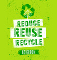 reduce reuse recycle organic eco friendly green vector image vector image