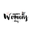 card with calligraphy lettering happy womens day vector image vector image