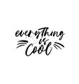 everything is cool hand drawn calligraphy vector image vector image
