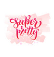 super pretty calligraphy text for t-shirt women vector image