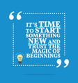 Inspirational motivational quote Its time to start vector image