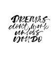 dreams dont work unless you do phrase vector image vector image