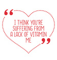 Funny love quote I think youre suffering from a vector image vector image