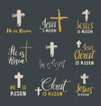 he is risen lettering set religious signs with vector image vector image
