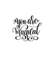 you are magical - black and white hand lettering vector image vector image