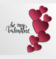 be my valentine hand drawn calligraphy and brush vector image