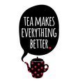 Greeting card Lettering Tea makes everything vector image
