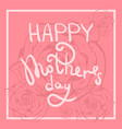 tender pink happy mothers day greeting card vector image vector image