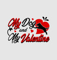 my dog and my valentine vector image vector image