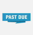 past due vector image vector image