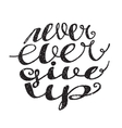 Never ever give up inspiration lettering vector image vector image