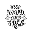 Be wild and free inspiration lettering vector image vector image