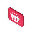 basket button online shopping isometric icon vector image