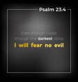 bible verse from psalm 23 i will fear no evil vector image vector image