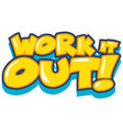 font design for word work it out in yellow color vector image vector image