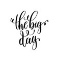 big day hand lettering romantic quote vector image vector image