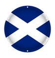 round metallic flag of scotland with screw holes vector image