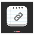chain link icon gray icon on notepad style vector image