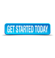 get started today blue 3d realistic square vector image vector image