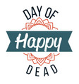 happy day of dead flat logo sign vector image vector image