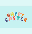 happy eastern colorful lettering -creative vector image vector image