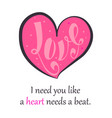 with heart inside printed need greeting card vector image vector image