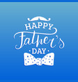 happy fathers day calligraphy for greeting vector image vector image