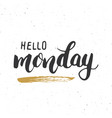 hello monday lettering quote hand drawn vector image vector image