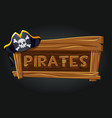 logo pirates on a wooden old board vector image vector image