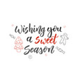 wishing you a sweet season handwritten modern vector image