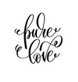 pure love hand lettering romantic quote to vector image vector image