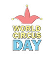 world circus day emblem isolated on white vector image