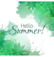hello summer summer greeting card with green vector image vector image