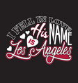 los angeles quotes and slogan good for print i vector image vector image
